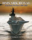 HMS ARK ROYAL - Zeal Does Not Rest 1981-2011 -